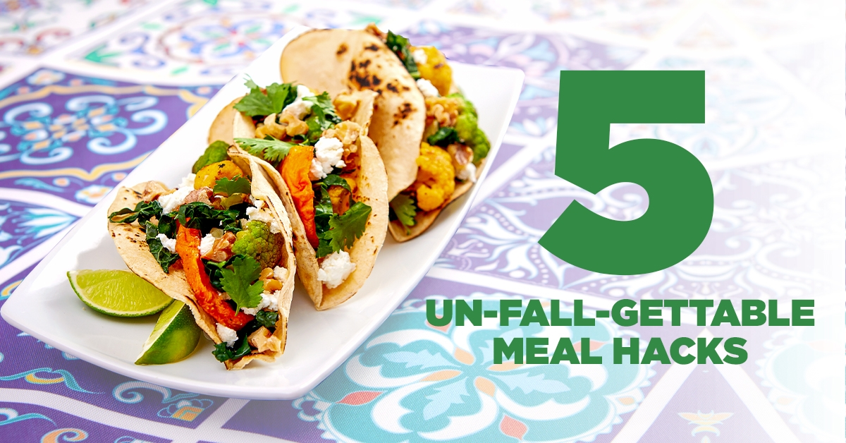 5 UN-FALL-GETTABLE MEAL HACKS YOU NEED IN YOUR LIFE